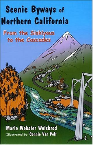 Scenic Byways of Northern California: From the Siskiyous to the Cascades: Marie Webster Weisbrod