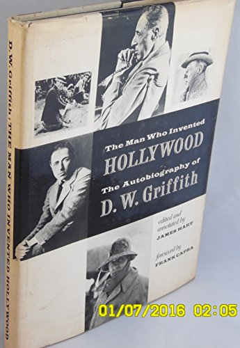 The Man Who Invented Hollyhood The Autobiography of D.W. Griffith: Griffith, D.W. with (James Hart,...