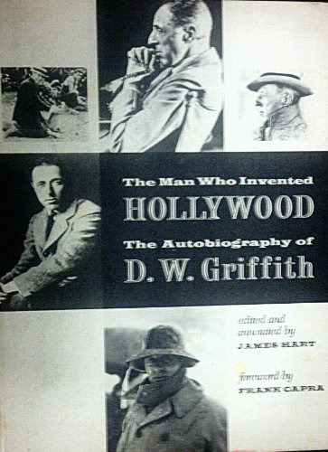 9780879630010: The Man Who Invented Hollywood (The Autobiography Of D. W. Griffith)