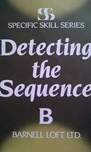Specific Skill Series DETECTING THE SEQUENCE Booklet B: Richard A. Boning