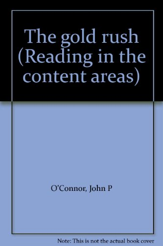 The gold rush (Reading in the content areas): O'Connor, John P