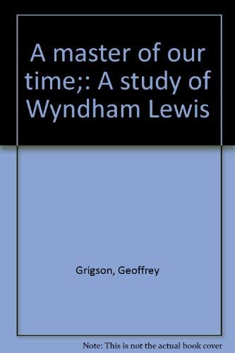 A Master of Our Time: A Study of Wyndham Lewis (0879680105) by Geoffrey Grigson