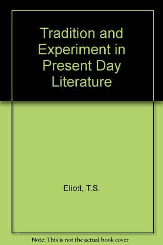 Tradition and Experiment in Present Day Literature: Eliot, T.S.