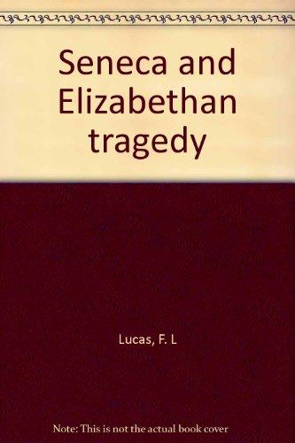 Seneca and Elizabethan tragedy: Lucas, F. L