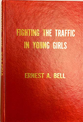 Fighting the traffic in young girls: Or,: Bell, Ernest Albert