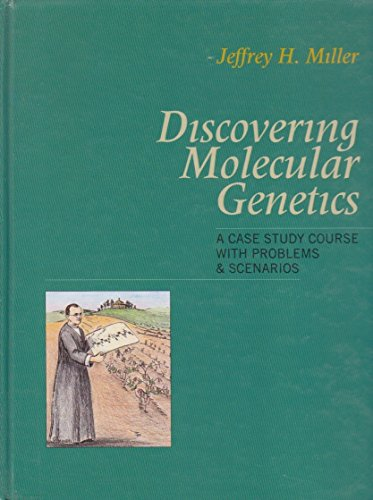 Discovering Molecular Genetics: A Case Study Course With Problems and Scenarios: Jeffrey H. Miller