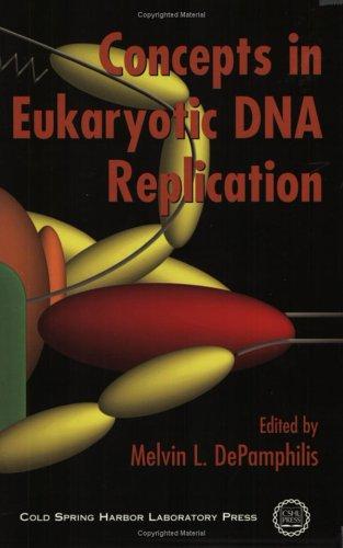 Concepts in Eukaryotic DNA Replication: Depamphilis, Melvin L. (Ed.)
