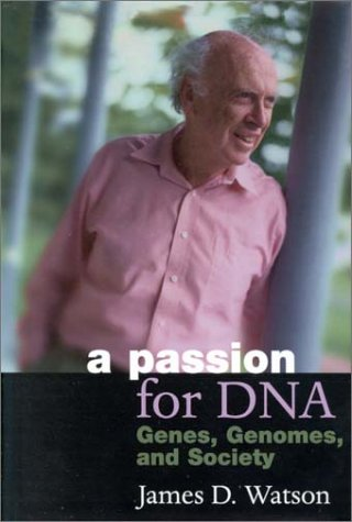 A Passion for DNA. Genes, Genomes and Society.: Watson, James