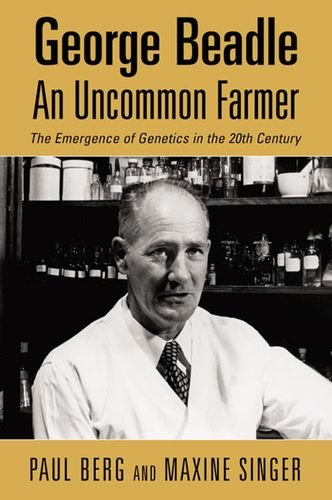 George Beadle: An Uncommon Farmer--The Emergence of Genetics in the 20th Century.: Paul Berg & ...