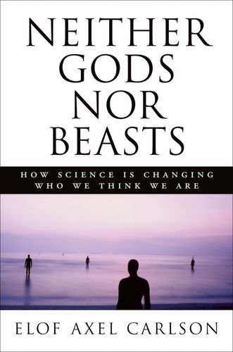 Neither Gods Nor Beasts: How Science Is Changing Who We Think We Are (0879697865) by Elof Axel Carlson