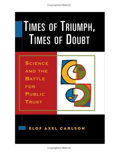 Times of Triumph, Times of Doubt: Science and the Battle for Public Trust (0879698055) by Carlson, Elof Axel