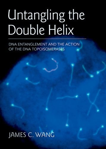 Untangling the Double Helix: DNA Entanglement and the Action of the DNA Topoisomerases: Wang, James...
