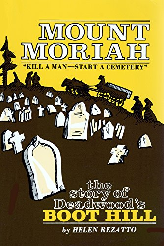 Mount Moriah Kill a Man.Start a Cemetery : The Story of Deadwood's Boot Hill