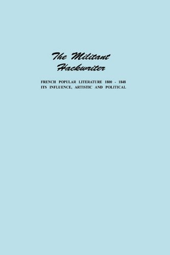 9780879721060: The Militant Hackwriter: French Popular Literature 1800-1848 and Its Influence, Artistic and Political