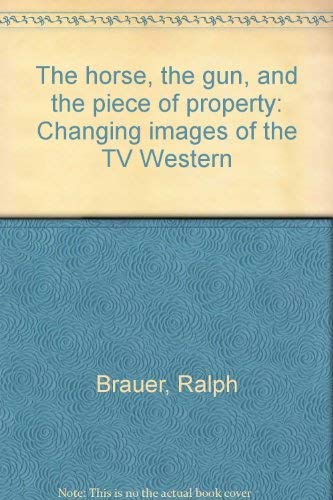 The horse, the gun, and the piece of property: Changing images of the TV Western: Ralph Brauer