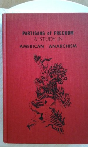Partisans of Freedom: A Study in American Anarchism: Reichert, William O.