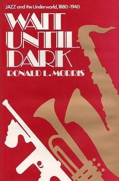 Wait Until Dark: Jazz and the Underworld, 1880-1940