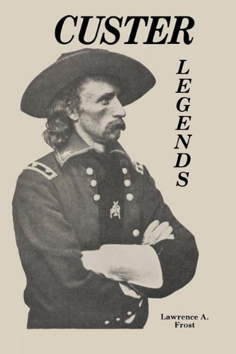 Custer Legends: Frost, Lawrence A.
