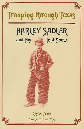 Trouping through Texas: Harley Sadler and His Tent Show: Ashby, Clifford; De Pauw May, Suzanne