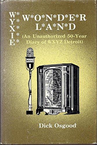 9780879721862: Wyxie wonderland: An unauthorized 50-year diary of WXYZ Detroit