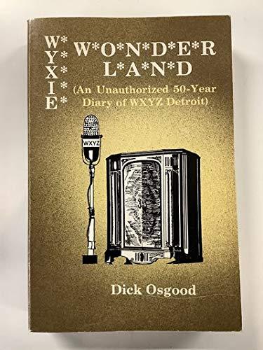 9780879721879: Wyxie wonderland : an unauthorized 50-year diary of WXYZ Detroit