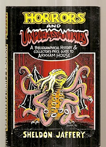 Horrors and Unpleasantries: A Bibliographical History & Collectors' Price Guide to Arkham ...