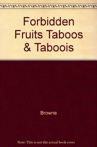 FORBIDDEN FRUITS: TABOOS AND TABOOISM IN CULTURE: Browne, Ray B.