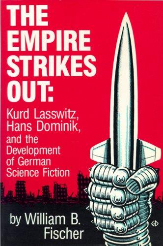 The Empire Strikes Out: Kurd Lasswitz, Hans Dominik, and the Development of German Science Fiction:...
