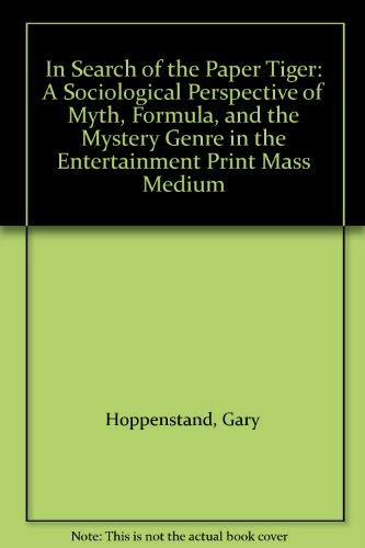 In Search of the Paper Tiger: A Sociological Perspective of Myth, Formula, and the Mystery Genre in the Entertainment Print Mass Medium (0879723556) by Hoppenstand, Gary