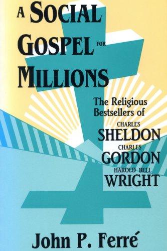 9780879724382: A Social Gospel for Millions: The Religious Bestsellers of Charles Sheldon, Charles Gordon, and Harold Bell Wright