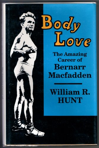 9780879724634: Body Love: The Amazing Career of Bernarr Macfadden