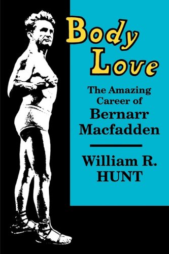 9780879724641: Body Love: The Amazing Career of Bernarr Macfadden