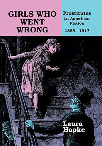 9780879724733: Girls Who Went Wrong: Prostitutes in American Fiction, 1885–1917