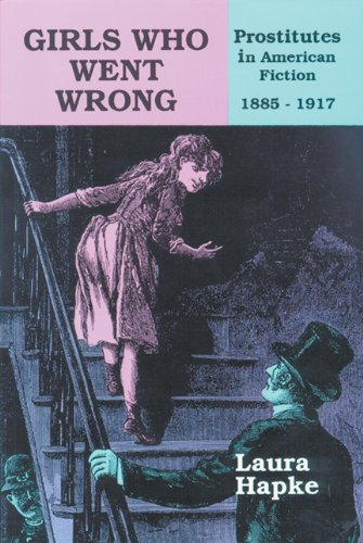 9780879724740: Girls Who Went Wrong: Prostitutes in American Fiction, 1885–1917