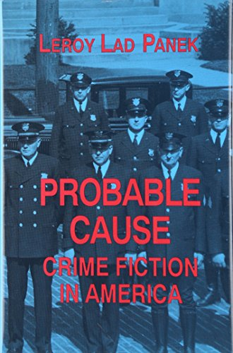 Probable Cause: Crime Fiction in America: Panek, LeRoy Lad