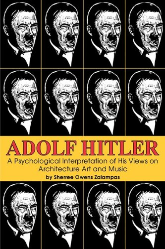 9780879724887: Adolf Hitler: A Psychological Interpretation of His Views on Architecture, Art, and Music