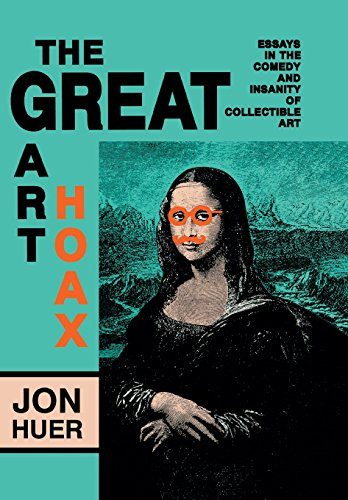 9780879724917: The Great Art Hoax: Essays in the Comedy and Insanity of Collectible Art