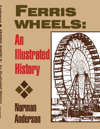 Ferris Wheels: An Illustrated History: Anderson, Norman