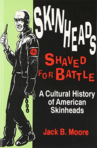 Skinheads Shaved For Battle: A Cultural History of American Skinheads (0879725834) by Moore, Jack