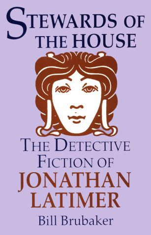 STEWARDS OF THE HOUSE: THE DETECTIVE FICTION: Latimer, Jonathan) Brubaker,