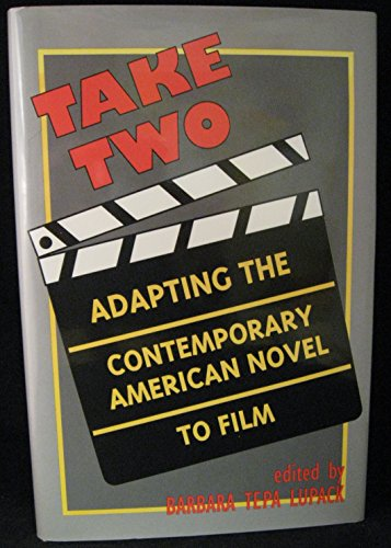 Take Two: Adapting the Contemporary American Novel to Film - Barbara Tepa Lupack