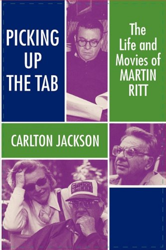 Picking Up the Tab: The Life and Movies of Martin Ritt (0879726725) by Carlton Jackson