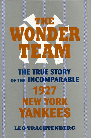 9780879726775: The Wonder Team: The True Story of the Incomparable 1927 New York Yankees (Sports and Culture Series)