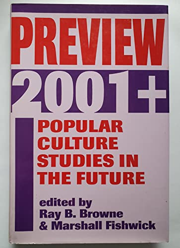 Preview 2001+: Popular Culture Studies in the: Ray Broadus Browne,