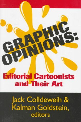 GRAPHIC OPINIONS: Editorial Cartoonists and Their Art: Colldeweih and Goldstein, Eds.