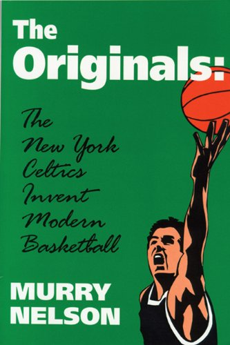 9780879727932: The Originals: The New York Celtics Invent Modern Basketball (Sports and Culture Publication)