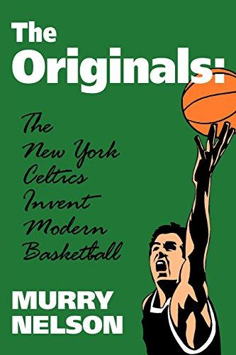 9780879727949: The Originals: New York Celtics Invent Modern Basketball (Colonial Williamsburg Historic Trades)
