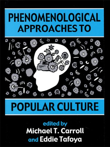 Phenomenological Approaches to Popular Culture: Carroll, Michael T. And Tafoya, Eddie (Eds)