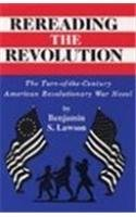 Rereading the Revolution: The Turn-of-the-Century American Revolutionary War Novel (Hardback): ...