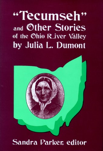Tecumseh and Other Stories of the Ohio River Valley (Hardback): Julia L. Dumont